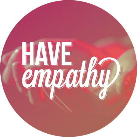 Have empathy